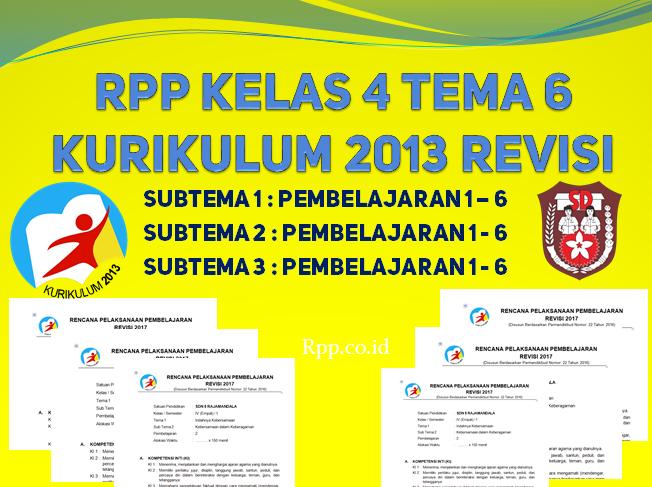 RPP K13 revisi untuk kelas 4 tema 6 semua subtema dan pembelajaran
